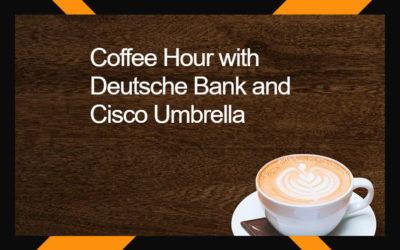 Coffee Hour with Deutsche Bank and Cisco Umbrella