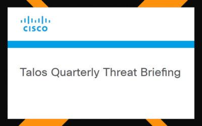 Talos Quarterly Threat Briefing