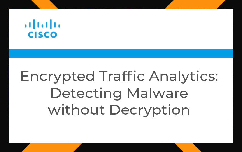 Encrypted Traffic Analytics: Detecting Malware without Decryption