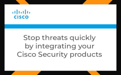 Stop threats quickly by integrating your Cisco Security products