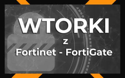Wtorek z Fortinet – FortiGate #4