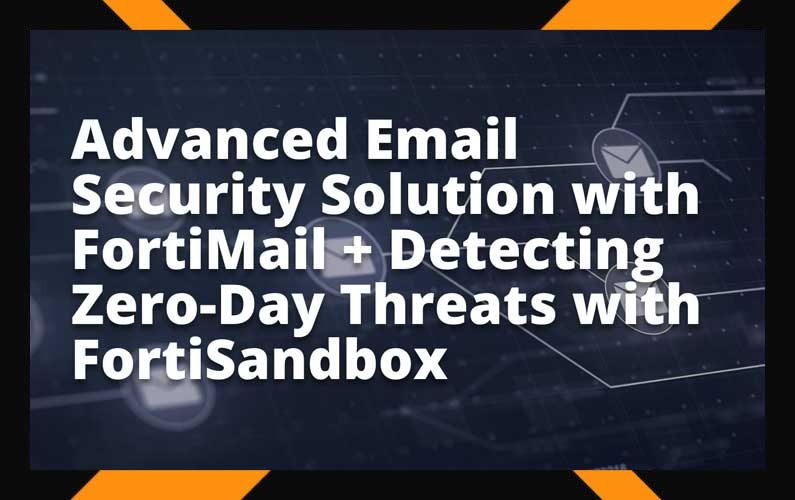 Advanced Email Security Solution with FortiMail + Detecting Zero-Day Threats with FortiSandbox #1