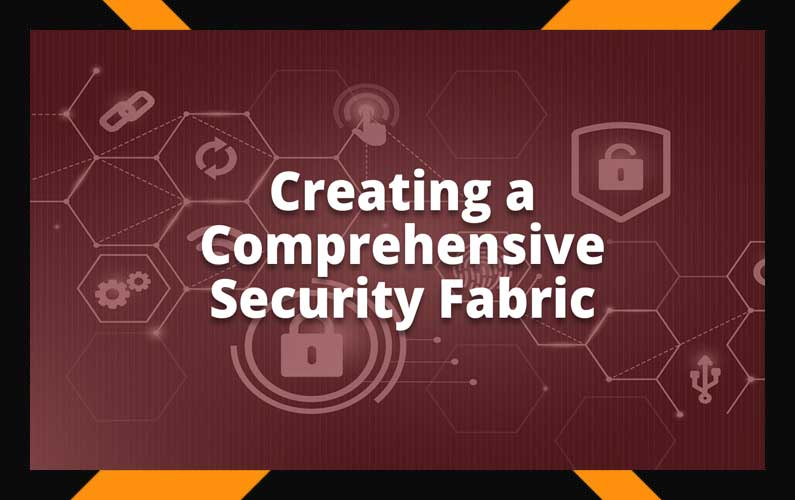 Creating a Comprehensive Security Fabric #1