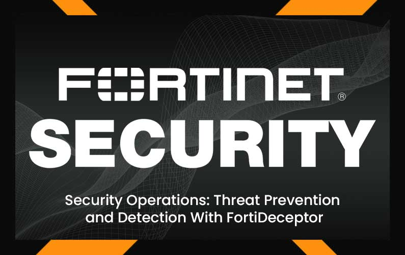 Security Operations: Threat Prevention and Detection With FortiDeceptor