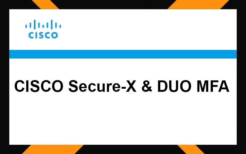 CISCO Secure-X & DUO MFA